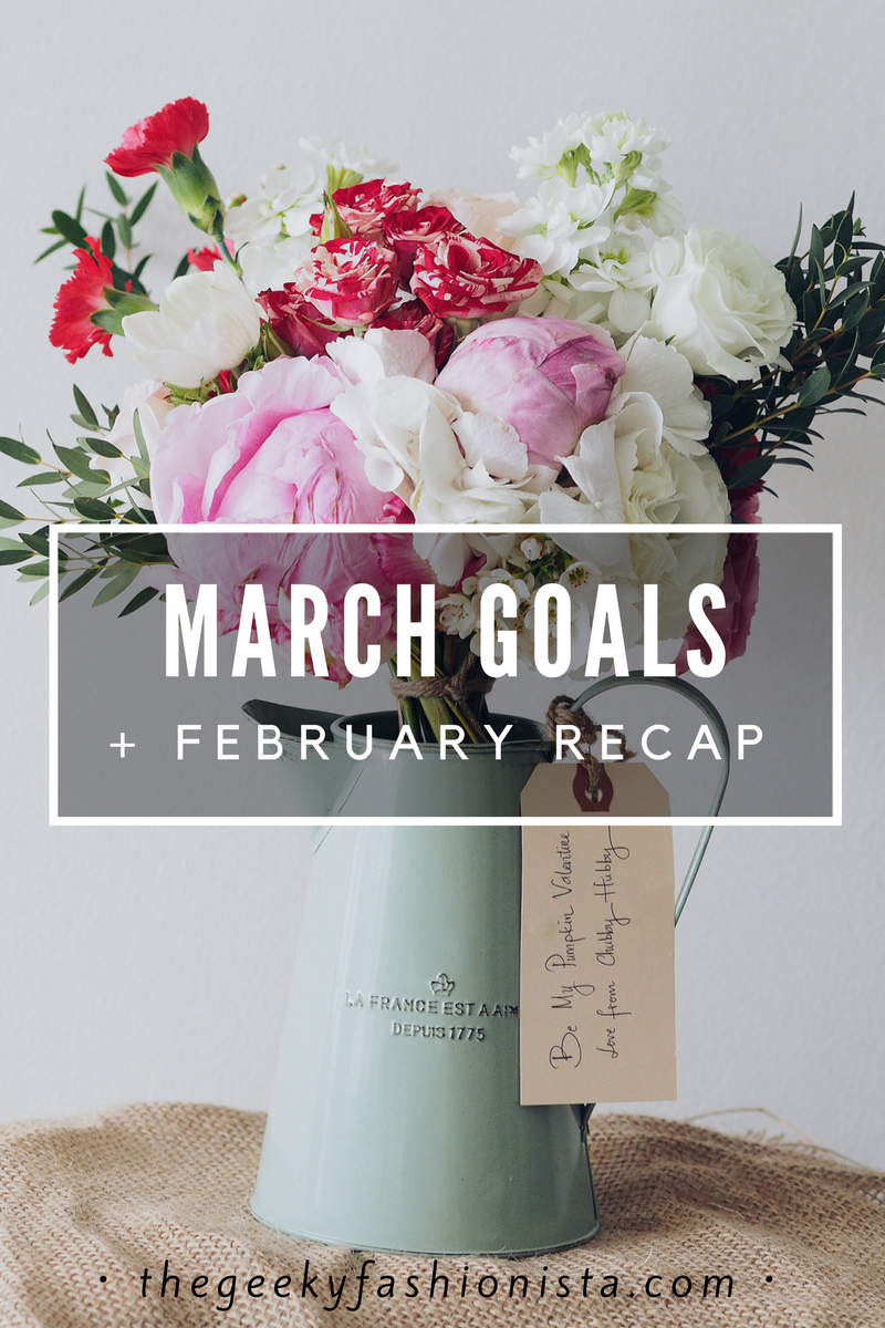 March Goals + February Recap // The Geeky Fashionista