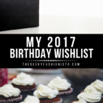 My 2017 Birthday Wishlist // The Geeky Fashionista