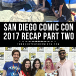 San Diego Comic Con 2017 Recap // The Geeky Fashionista